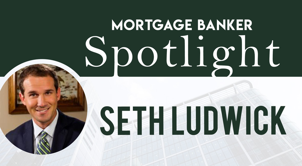 seth ludwick mortgage banker spotlight